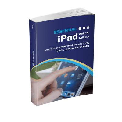 Essential iPad: iOS 11 Edition