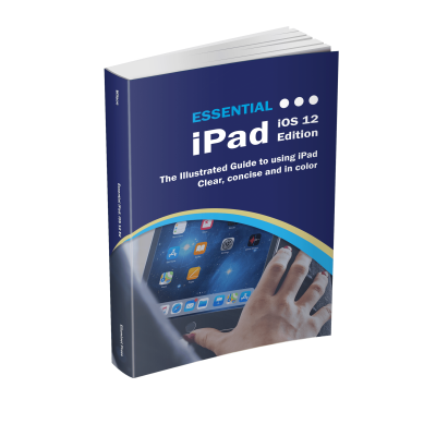 Essential iPad: iOS 12 Edition